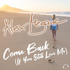 ALEX MEGANE - COME BACK (IF YOU STILL LOVE ME)